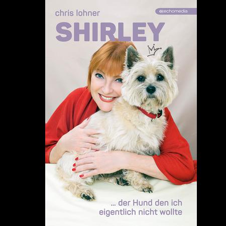 Chris Lohner Shirley - ...der Hund, den ich eigentlich nicht wollte